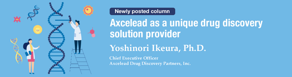 Axcelead as a unique drug discovery solution provider Yoshinori Ikeura, Ph.D. Chief Executive Officer Axcelead Drug Discovery Partners, Inc.
